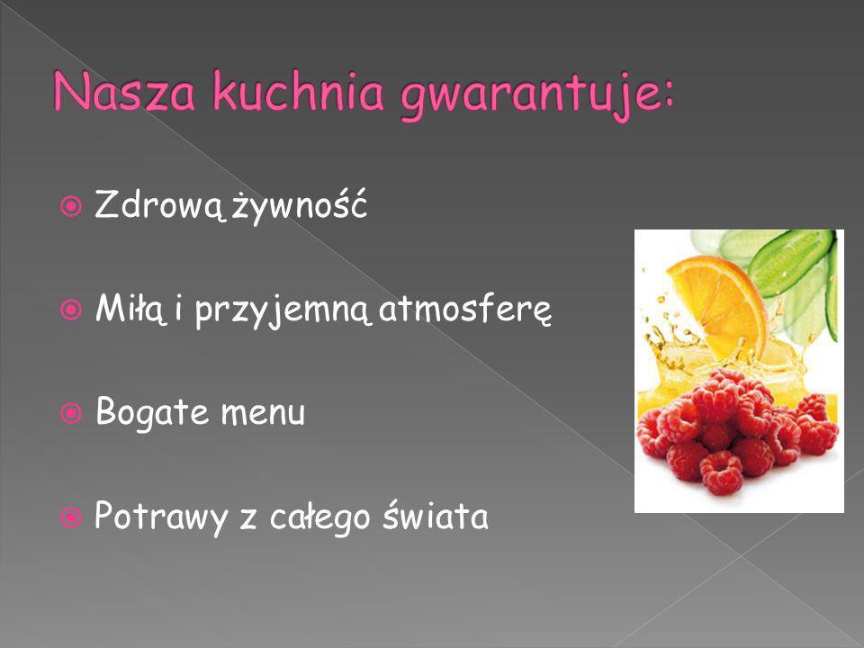 Zdrową żywność Miłą i przyjemną atmosferę Bogate menu Potrawy z całego świata