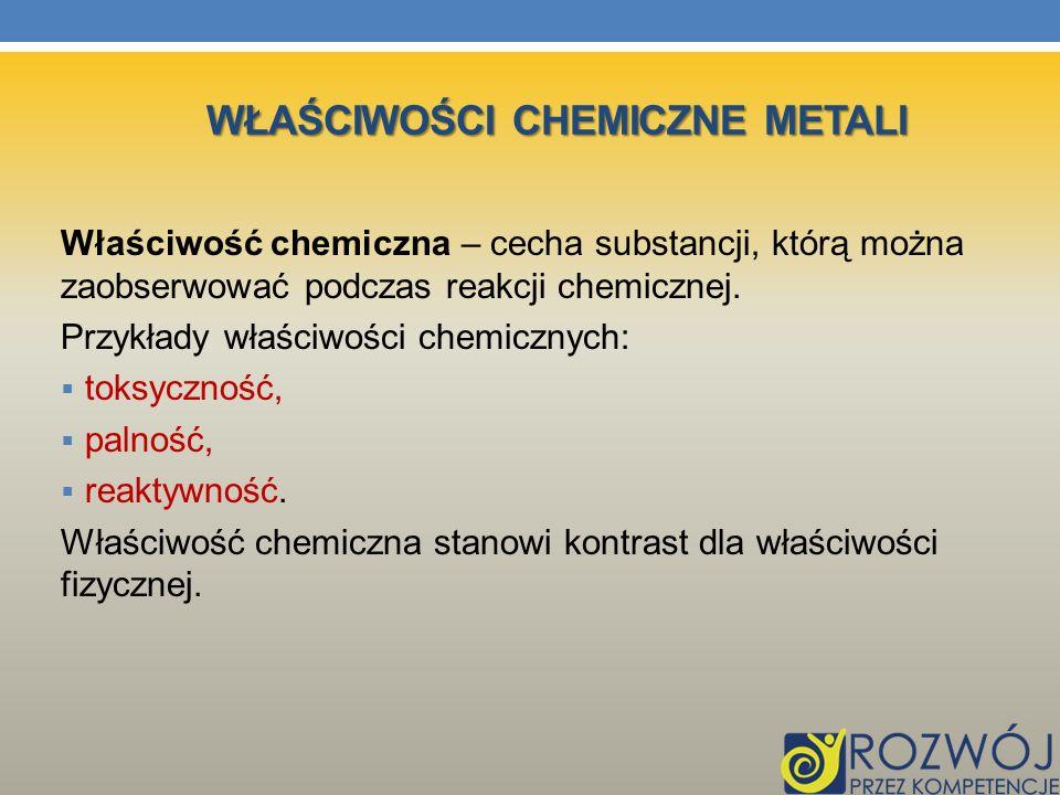 Właściwość chemiczna – cecha substancji, którą można zaobserwować podczas reakcji chemicznej. Przykłady właściwości chemicznych: toksyczność, palność,