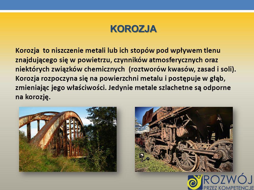 KOROZJA Korozja to niszczenie metali lub ich stopów pod wpływem tlenu znajdującego się w powietrzu, czynników atmosferycznych oraz niektórych związków