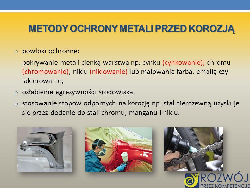METODY OCHRONY METALI PRZED KOROZJĄ o powłoki ochronne: pokrywanie metali cienką warstwą np. cynku (cynkowanie), chromu (chromowanie), niklu (niklowan