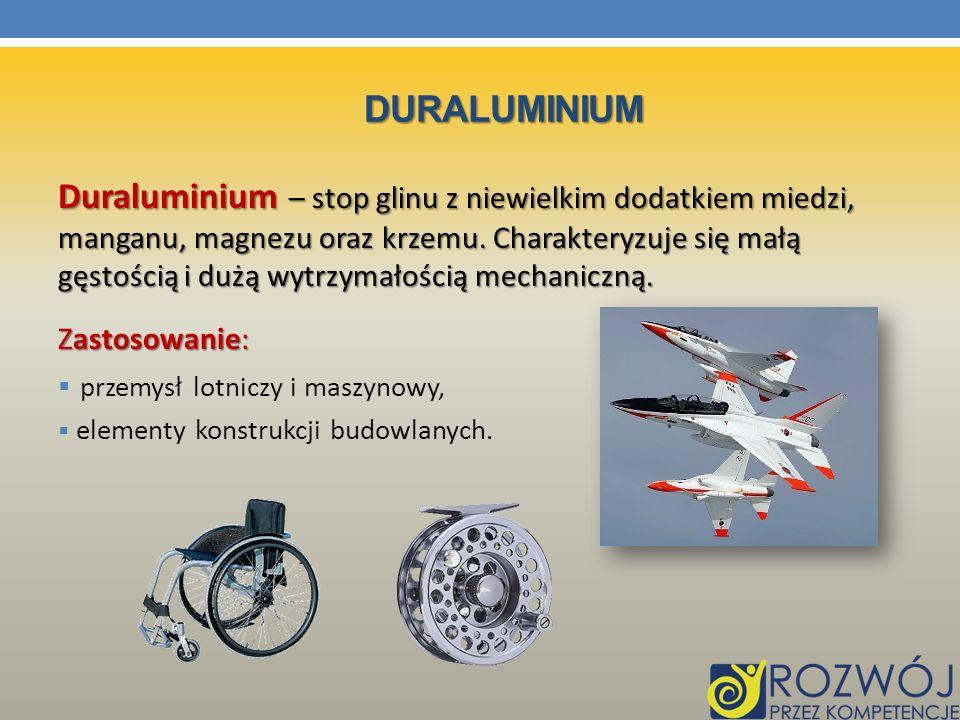 DURALUMINIUM Duraluminium – stop glinu z niewielkim dodatkiem miedzi, manganu, magnezu oraz krzemu. Charakteryzuje się małą gęstością i dużą wytrzymał