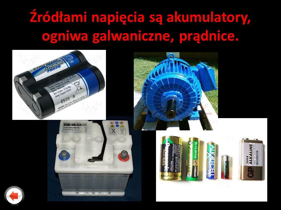 Źródłami napięcia są akumulatory, ogniwa galwaniczne, prądnice.