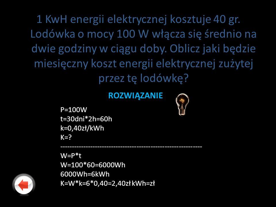 1 KwH energii elektrycznej kosztuje 40 gr. Lodówka o mocy 100 W włącza się średnio na dwie godziny w ciągu doby. Oblicz jaki będzie miesięczny koszt e