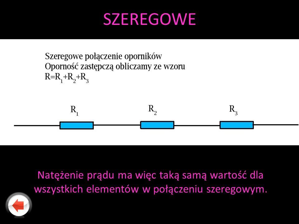 SZEREGOWE Natężenie prądu ma więc taką samą wartość dla wszystkich elementów w połączeniu szeregowym.