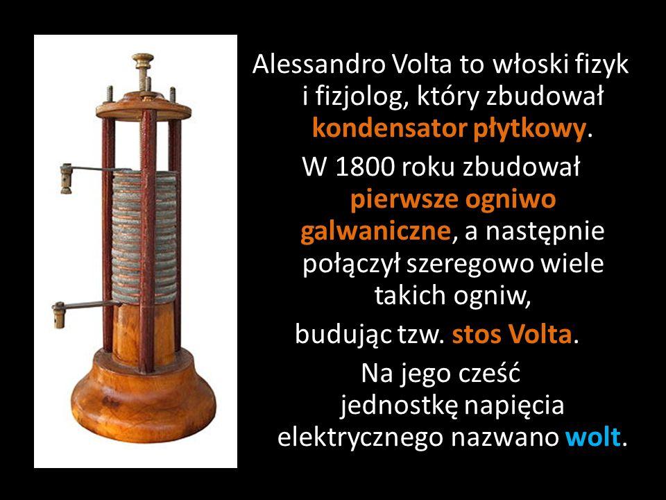 Alessandro Volta to włoski fizyk i fizjolog, który zbudował kondensator płytkowy. W 1800 roku zbudował pierwsze ogniwo galwaniczne, a następnie połącz