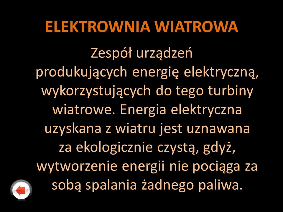 ELEKTROWNIA WIATROWA Zespół urządzeń produkujących energię elektryczną, wykorzystujących do tego turbiny wiatrowe. Energia elektryczna uzyskana z wiat