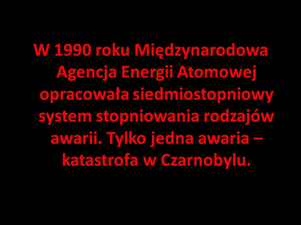 W 1990 roku Międzynarodowa Agencja Energii Atomowej opracowała siedmiostopniowy system stopniowania rodzajów awarii. Tylko jedna awaria – katastrofa w