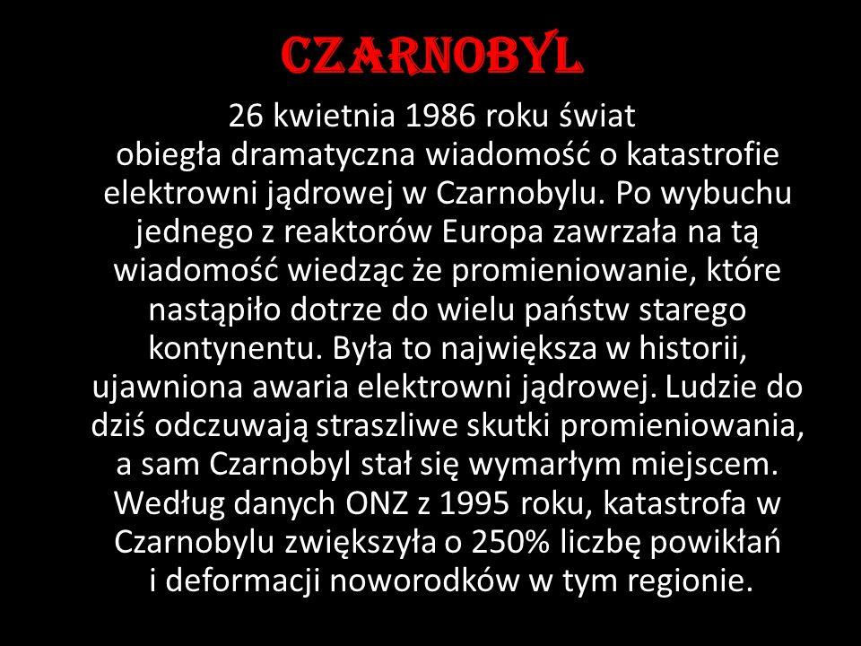 Czarnobyl 26 kwietnia 1986 roku świat obiegła dramatyczna wiadomość o katastrofie elektrowni jądrowej w Czarnobylu.