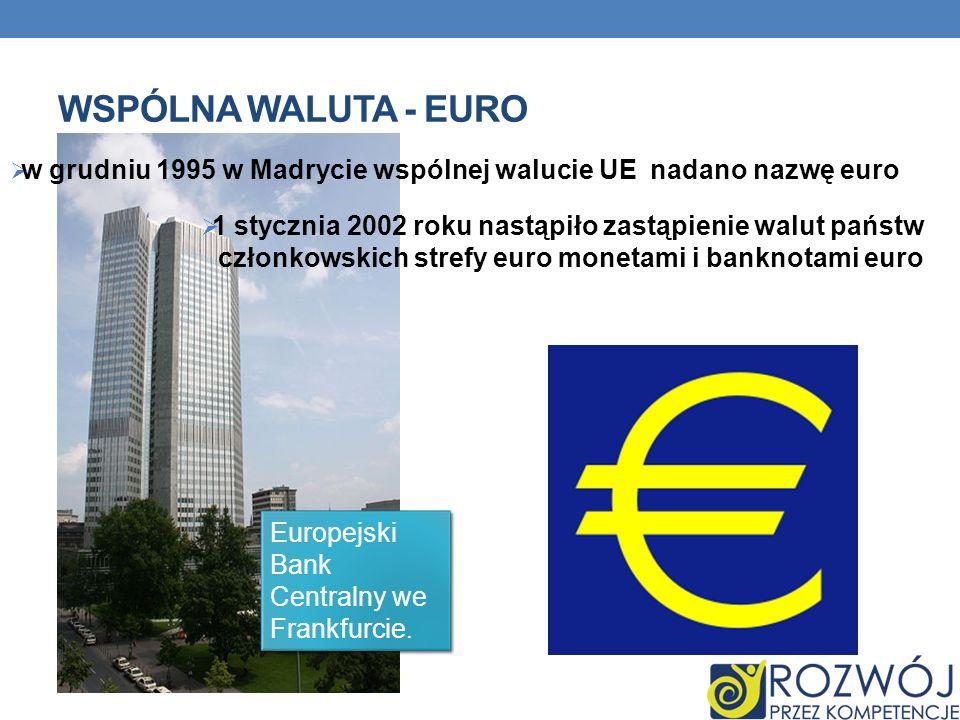 WSPÓLNA WALUTA - EURO w grudniu 1995 w Madrycie wspólnej walucie UE nadano nazwę euro 1 stycznia 2002 roku nastąpiło zastąpienie walut państw członkow