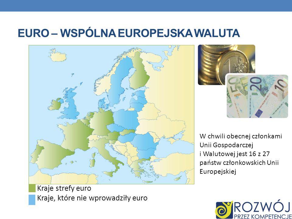 EURO – WSPÓLNA EUROPEJSKA WALUTA Kraje strefy euro Kraje, które nie wprowadziły euro W chwili obecnej członkami Unii Gospodarczej i Walutowej jest 16