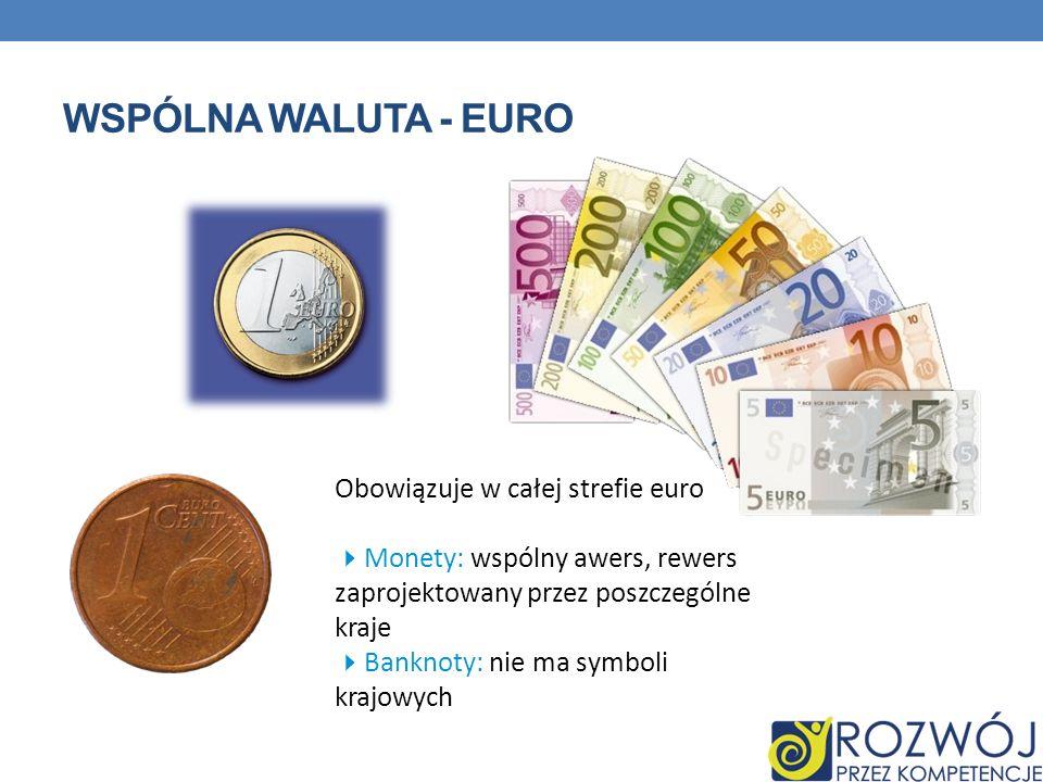 WSPÓLNA WALUTA - EURO Obowiązuje w całej strefie euro Monety: wspólny awers, rewers zaprojektowany przez poszczególne kraje Banknoty: nie ma symboli k