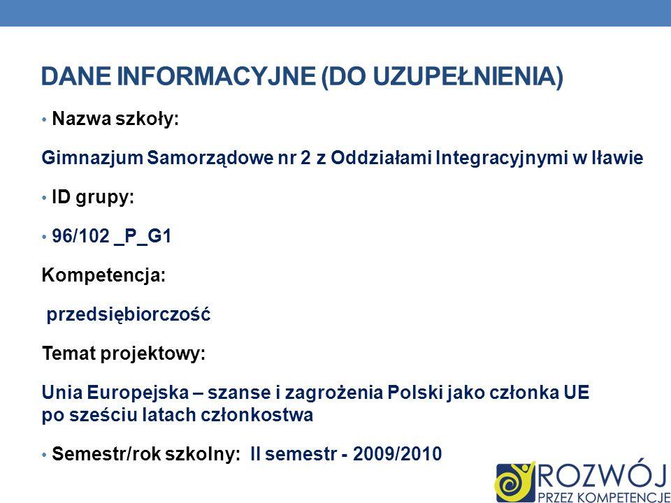 DANE INFORMACYJNE (DO UZUPEŁNIENIA) Nazwa szkoły: Gimnazjum Samorządowe nr 2 z Oddziałami Integracyjnymi w Iławie ID grupy: 96/102 _P_G1 Kompetencja: