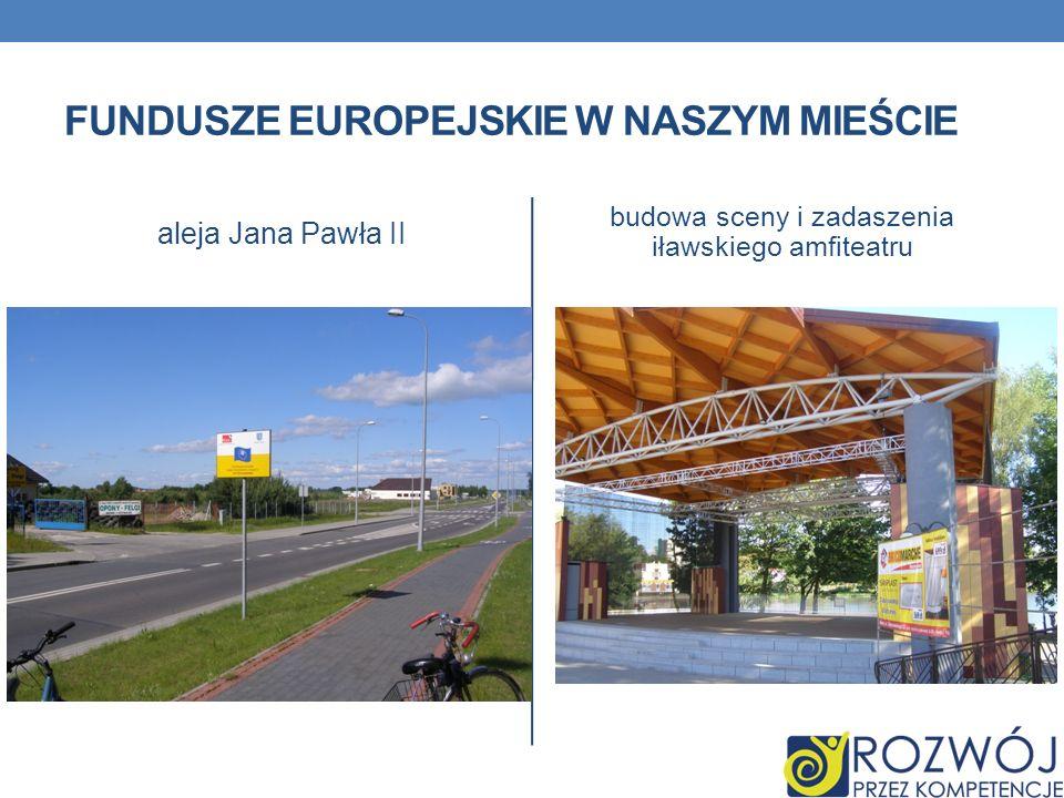 FUNDUSZE EUROPEJSKIE W NASZYM MIEŚCIE aleja Jana Pawła II budowa sceny i zadaszenia iławskiego amfiteatru
