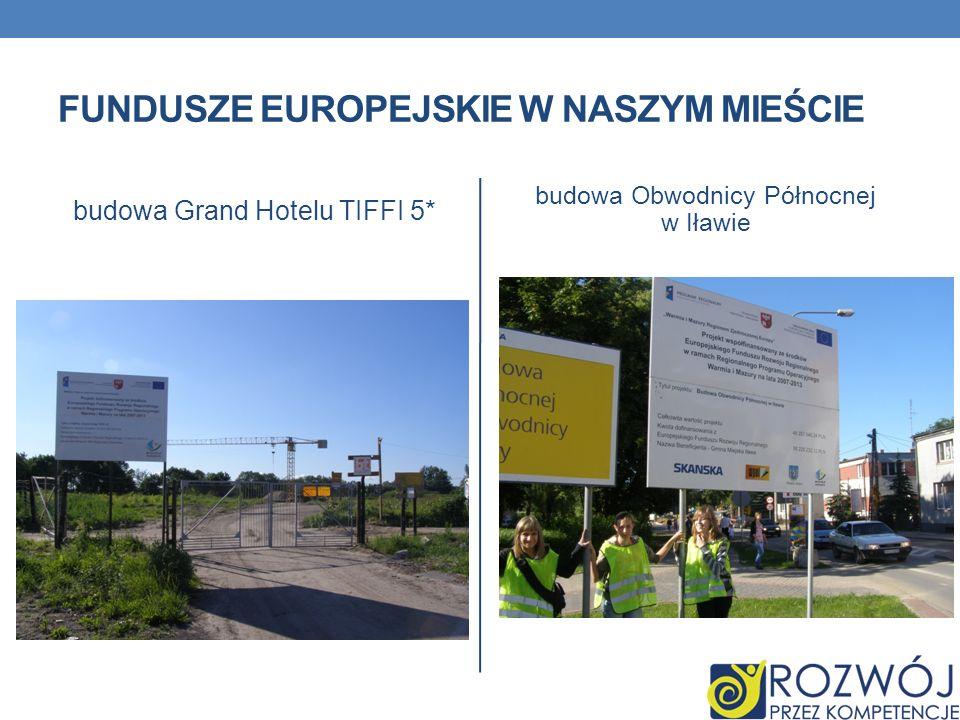 FUNDUSZE EUROPEJSKIE W NASZYM MIEŚCIE budowa Grand Hotelu TIFFI 5* budowa Obwodnicy Północnej w Iławie