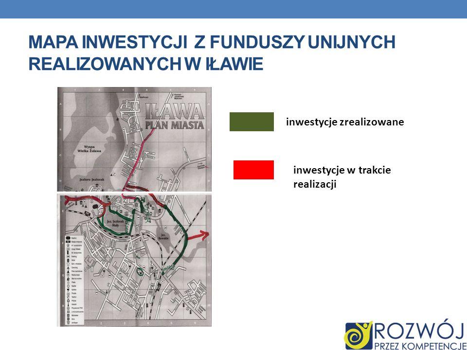 MAPA INWESTYCJI Z FUNDUSZY UNIJNYCH REALIZOWANYCH W IŁAWIE inwestycje zrealizowane inwestycje w trakcie realizacji