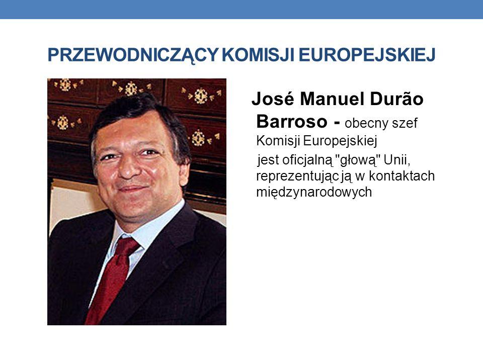 PRZEWODNICZĄCY KOMISJI EUROPEJSKIEJ José Manuel Durão Barroso - obecny szef Komisji Europejskiej jest oficjalną