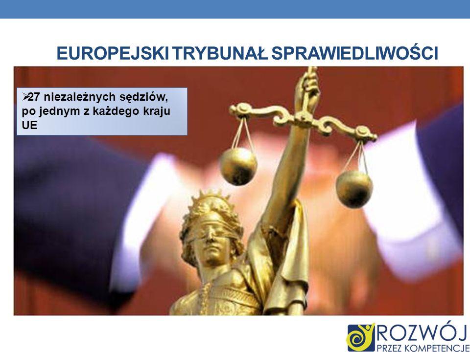 EUROPEJSKI TRYBUNAŁ SPRAWIEDLIWOŚCI 27 niezależnych sędziów, po jednym z każdego kraju UE