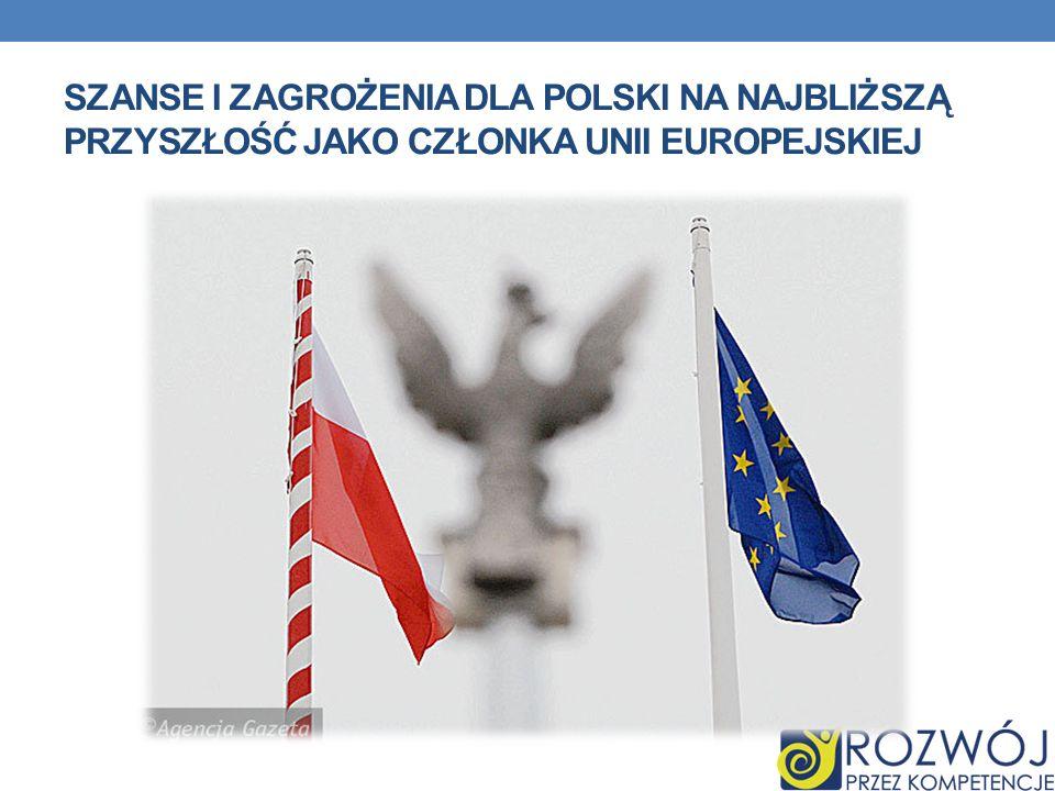 SZANSE I ZAGROŻENIA DLA POLSKI NA NAJBLIŻSZĄ PRZYSZŁOŚĆ JAKO CZŁONKA UNII EUROPEJSKIEJ