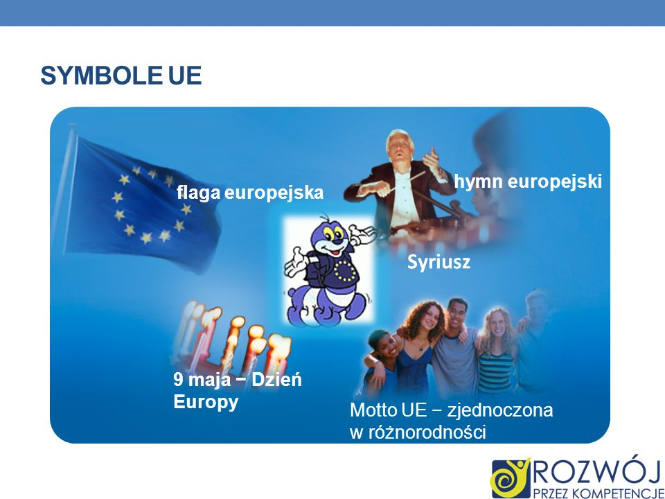 SYMBOLE UE flaga europejska hymn europejski 9 maja Dzień Europy Motto UE zjednoczona w różnorodności Syriusz