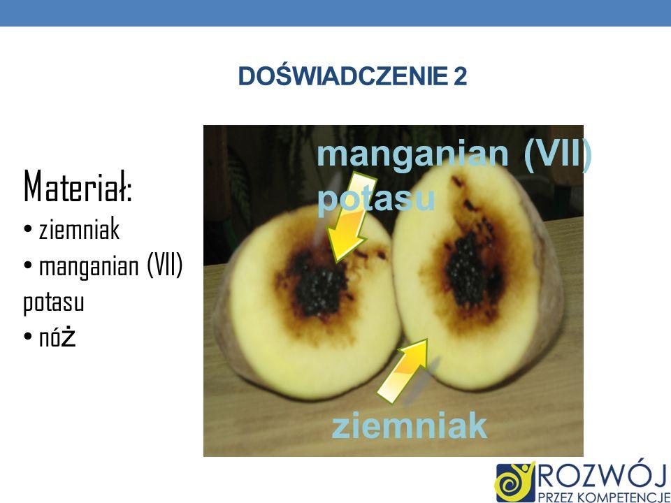 DOŚWIADCZENIE 2 Materiał: ziemniak manganian (VII) potasu nó ż manganian (VII) potasu ziemniak
