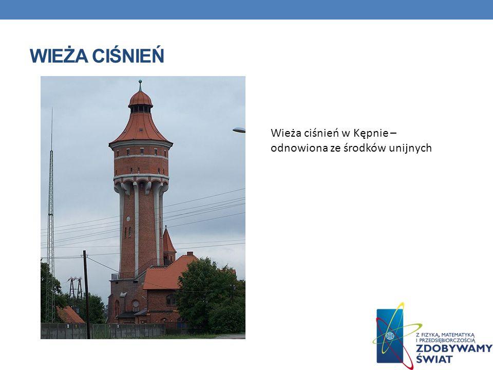 WIEŻA CIŚNIEŃ Wieża ciśnień w Kępnie – odnowiona ze środków unijnych