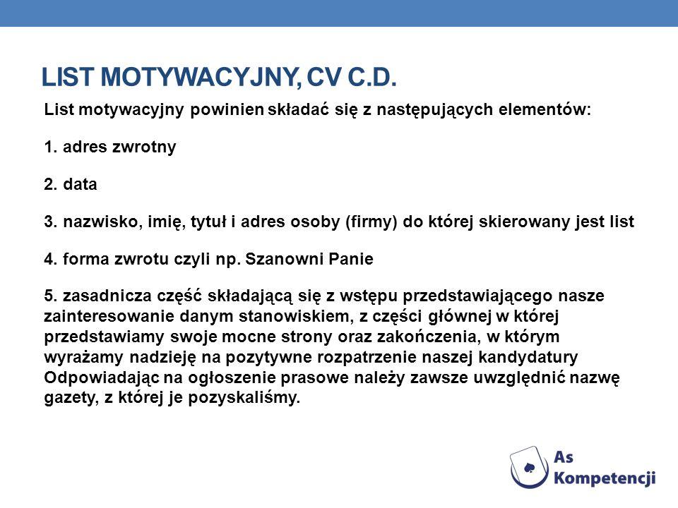 LIST MOTYWACYJNY, CV C.D. List motywacyjny powinien składać się z następujących elementów: 1. adres zwrotny 2. data 3. nazwisko, imię, tytuł i adres o
