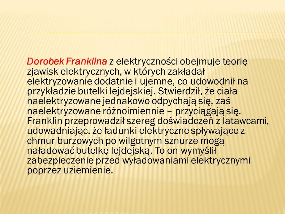 Dorobek Franklina z elektryczności obejmuje teorię zjawisk elektrycznych, w których zakładał elektryzowanie dodatnie i ujemne, co udowodnił na przykładzie butelki lejdejskiej.
