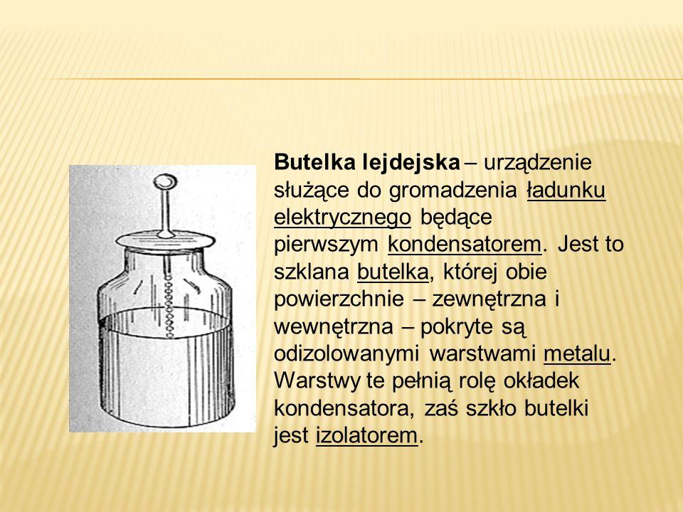 Butelka lejdejska – urządzenie służące do gromadzenia ładunku elektrycznego będące pierwszym kondensatorem. Jest to szklana butelka, której obie powie