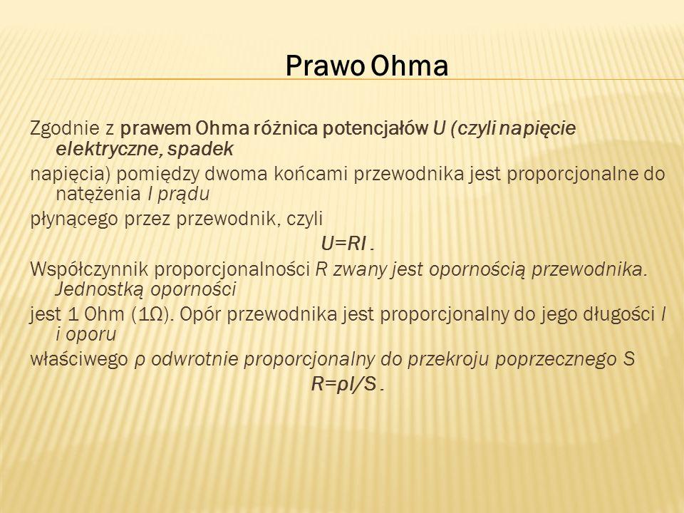 Zgodnie z prawem Ohma różnica potencjałów U (czyli napięcie elektryczne, spadek napięcia) pomiędzy dwoma końcami przewodnika jest proporcjonalne do na