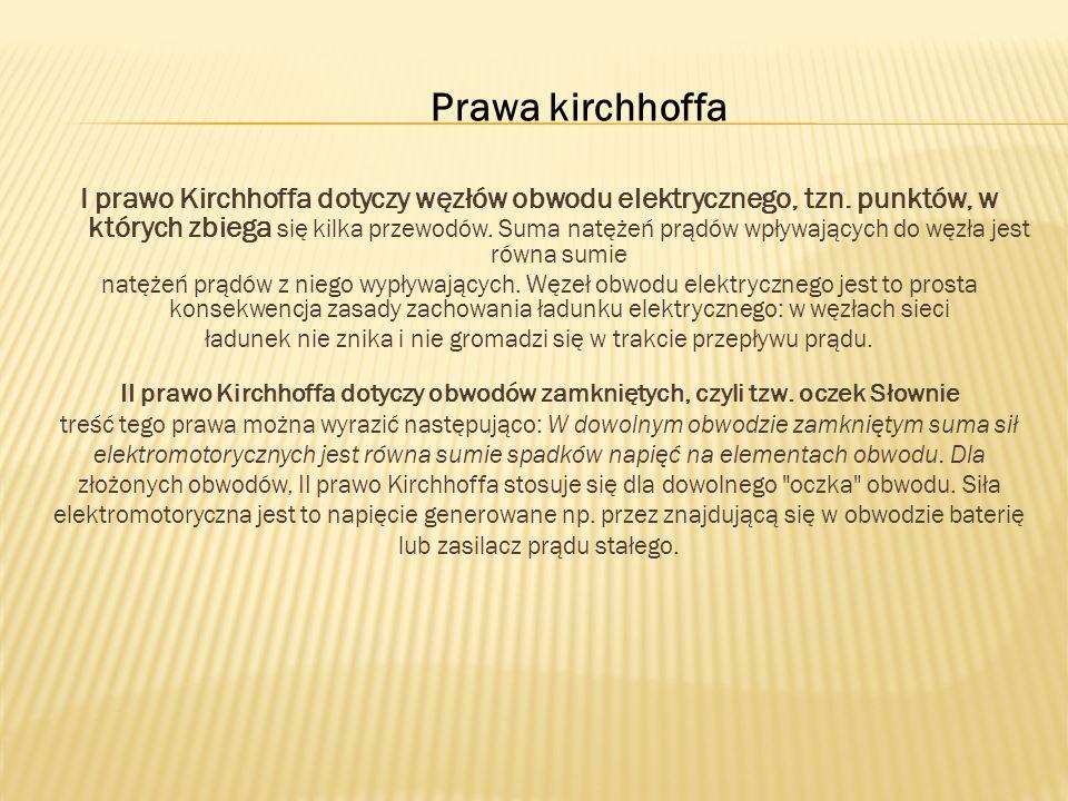 I prawo Kirchhoffa dotyczy węzłów obwodu elektrycznego, tzn. punktów, w których zbiega się kilka przewodów. Suma natężeń prądów wpływających do węzła