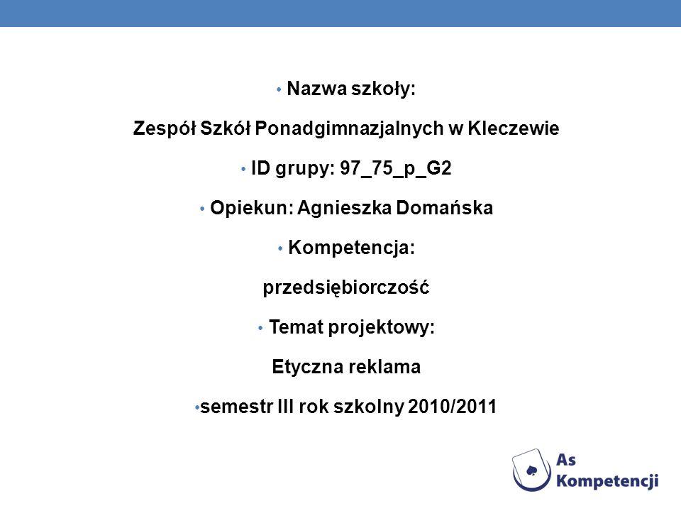 Nazwa szkoły: Zespół Szkół Ponadgimnazjalnych w Kleczewie ID grupy: 97_75_p_G2 Opiekun: Agnieszka Domańska Kompetencja: przedsiębiorczość Temat projek