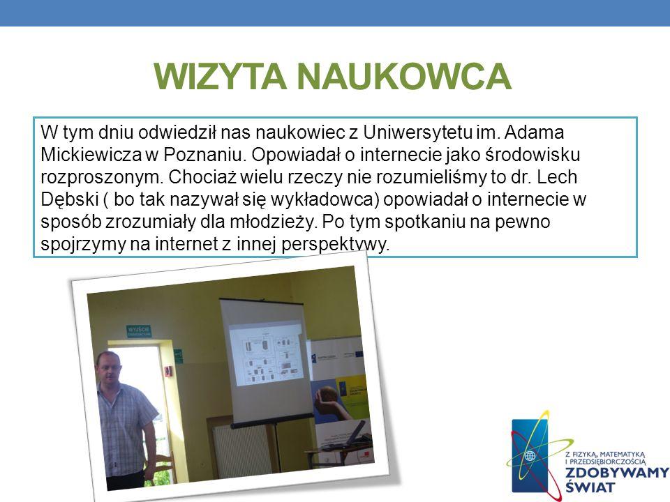 WIZYTA NAUKOWCA W tym dniu odwiedził nas naukowiec z Uniwersytetu im. Adama Mickiewicza w Poznaniu. Opowiadał o internecie jako środowisku rozproszony