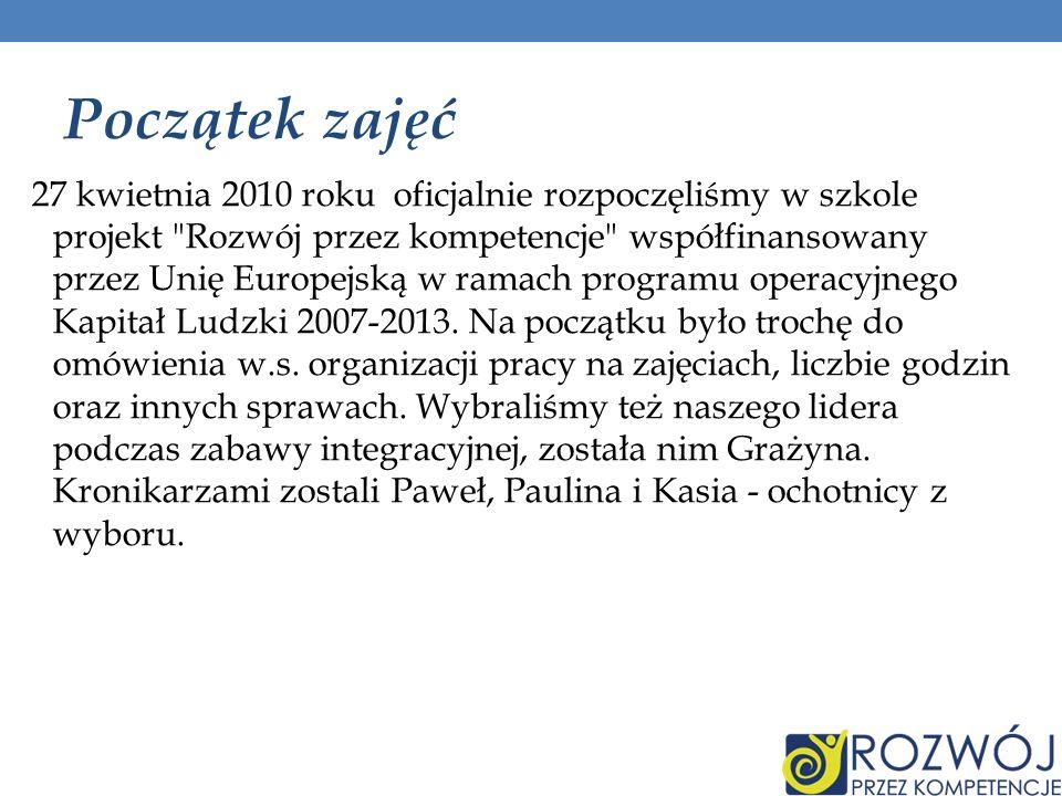 Początek zajęć 27 kwietnia 2010 roku oficjalnie rozpoczęliśmy w szkole projekt