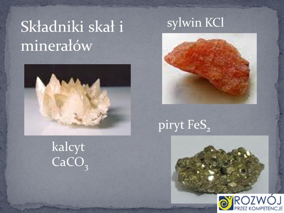 Składniki skał i minerałów kalcyt CaCO 3 sylwin KCl piryt FeS 2