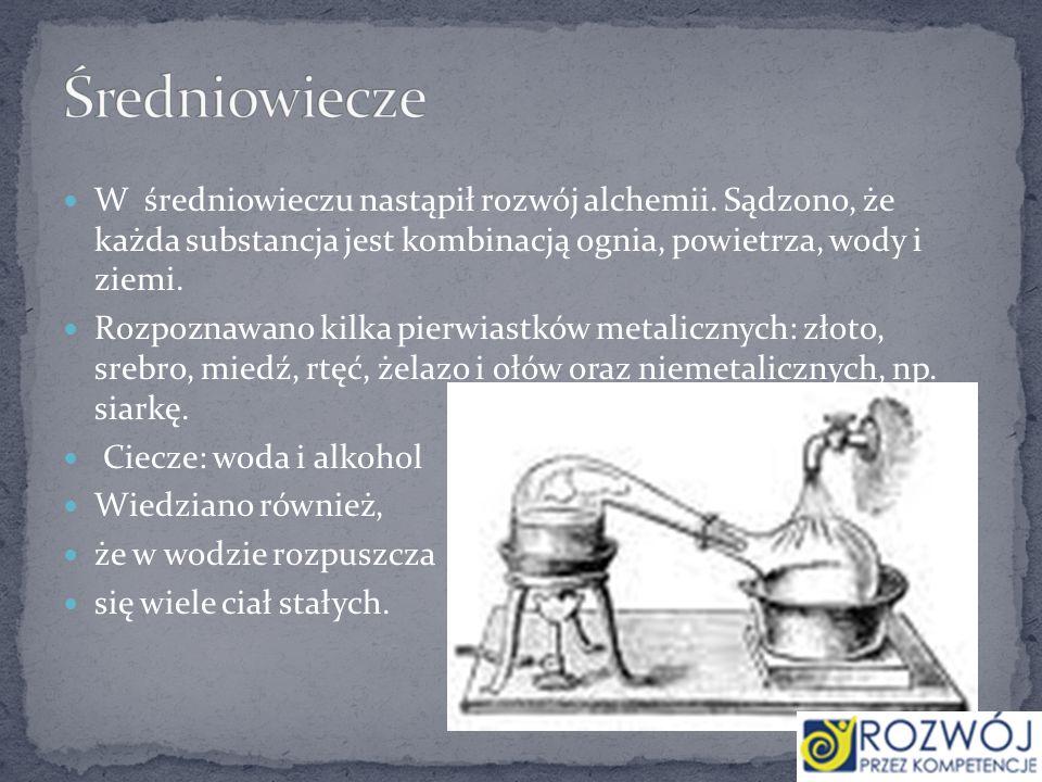 W średniowieczu nastąpił rozwój alchemii. Sądzono, że każda substancja jest kombinacją ognia, powietrza, wody i ziemi. Rozpoznawano kilka pierwiastków