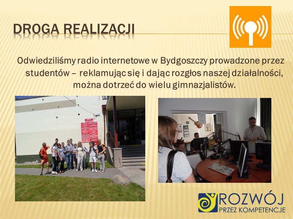 Odwiedziliśmy radio internetowe w Bydgoszczy prowadzone przez studentów – reklamując się i dając rozgłos naszej działalności, można dotrzeć do wielu gimnazjalistów.