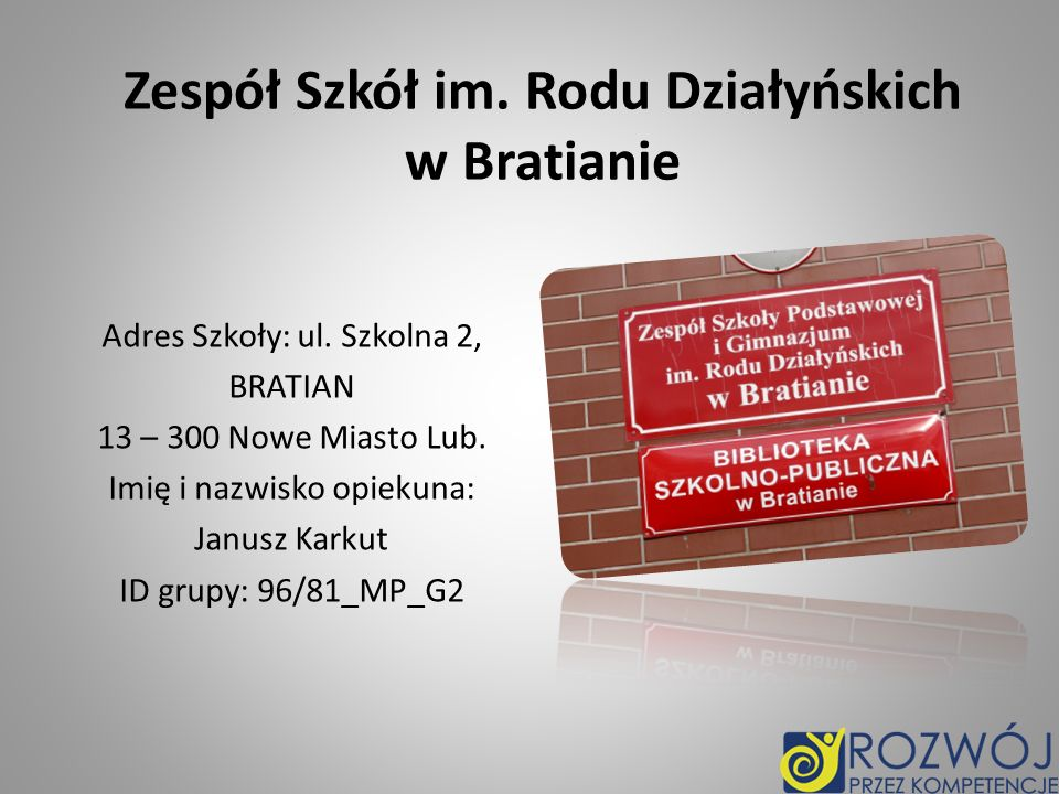 Zespół Szkół im.Rodu Działyńskich w Bratianie Adres Szkoły: ul.