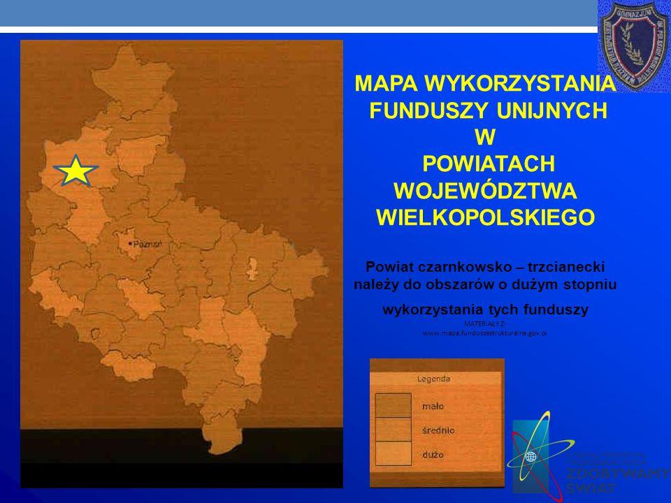 MAPA WYKORZYSTANIA FUNDUSZY UNIJNYCH W POWIATACH WOJEWÓDZTWA WIELKOPOLSKIEGO Powiat czarnkowsko – trzcianecki należy do obszarów o dużym stopniu wykorzystania tych funduszy MATERIAŁY Z: www.mapa.funduszestrukturalne.gov.pl