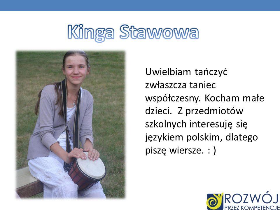 Uwielbiam tańczyć zwłaszcza taniec współczesny. Kocham małe dzieci. Z przedmiotów szkolnych interesuję się językiem polskim, dlatego piszę wiersze. :