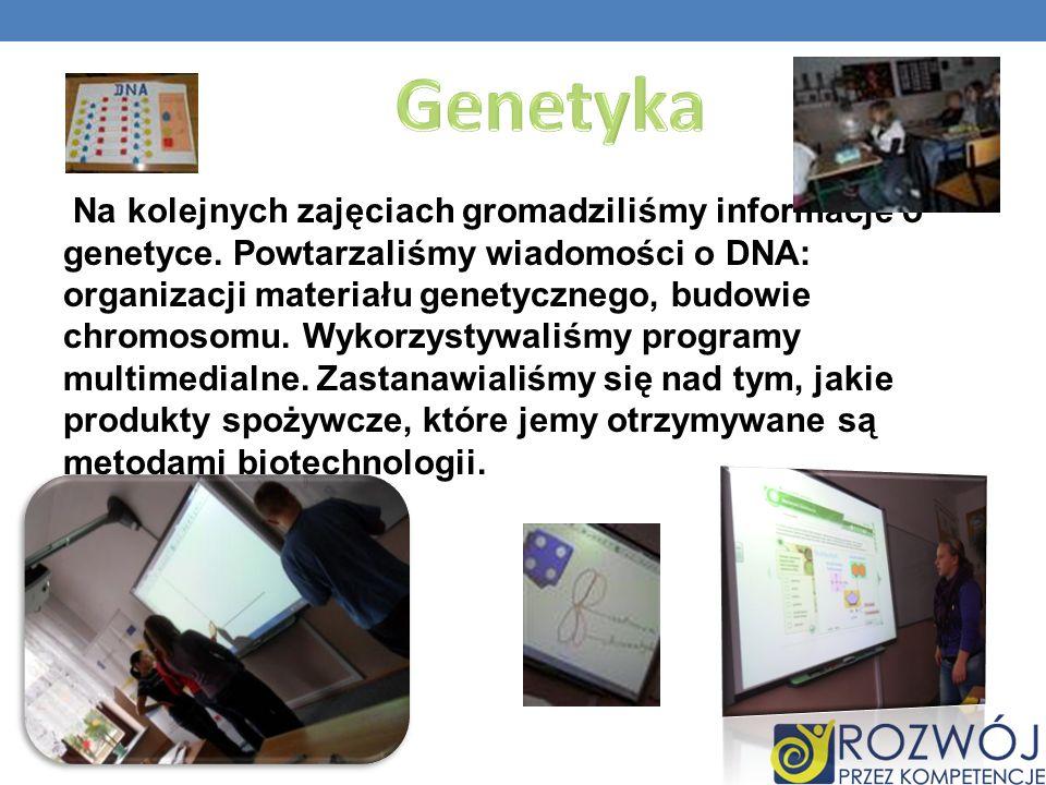 Na kolejnych zajęciach gromadziliśmy informacje o genetyce. Powtarzaliśmy wiadomości o DNA: organizacji materiału genetycznego, budowie chromosomu. Wy