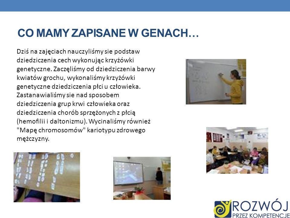 CO MAMY ZAPISANE W GENACH… Dziś na zajęciach nauczyliśmy sie podstaw dziedziczenia cech wykonując krzyżówki genetyczne.