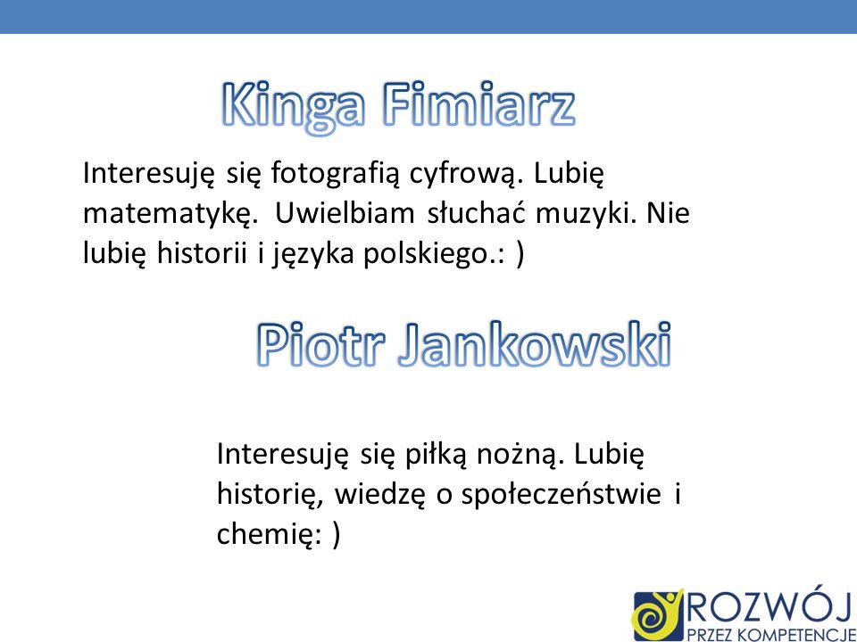 Interesuję się fotografią cyfrową. Lubię matematykę. Uwielbiam słuchać muzyki. Nie lubię historii i języka polskiego.: ) Interesuję się piłką nożną. L