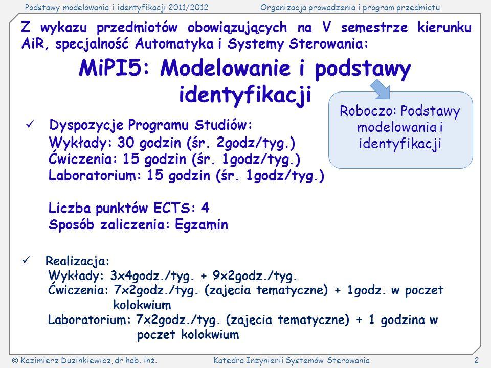 Podstawy modelowania i identyfikacji 2011/2012Organizacja prowadzenia i program przedmiotu Kazimierz Duzinkiewicz, dr hab.