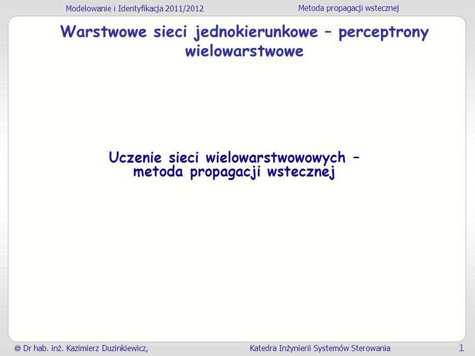 Modelowanie i Identyfikacja 2011/2012 Metoda propagacji wstecznej Dr hab. inż. Kazimierz Duzinkiewicz, Katedra Inżynierii Systemów Sterowania 1 Warstw