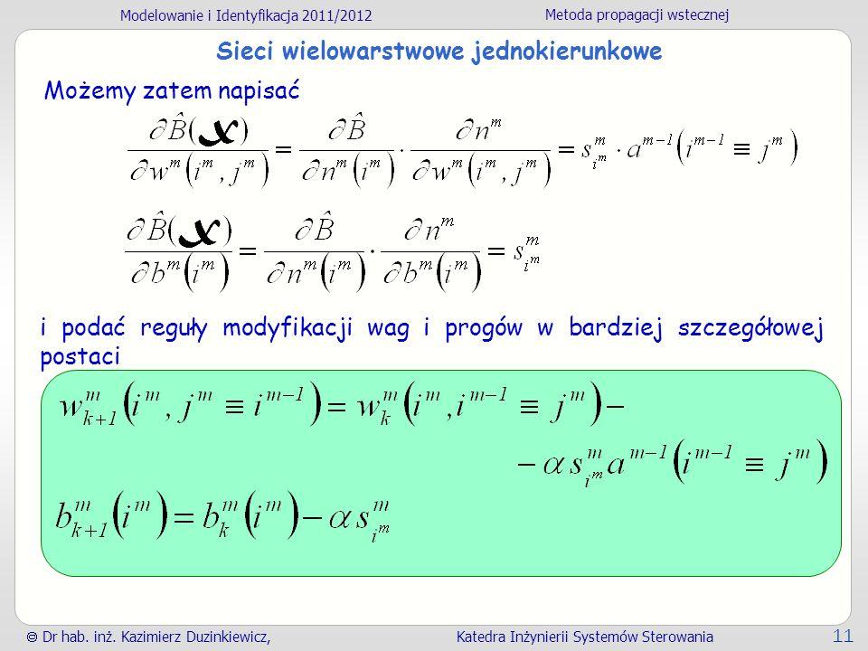 Modelowanie i Identyfikacja 2011/2012 Metoda propagacji wstecznej Dr hab. inż. Kazimierz Duzinkiewicz, Katedra Inżynierii Systemów Sterowania 11 Sieci