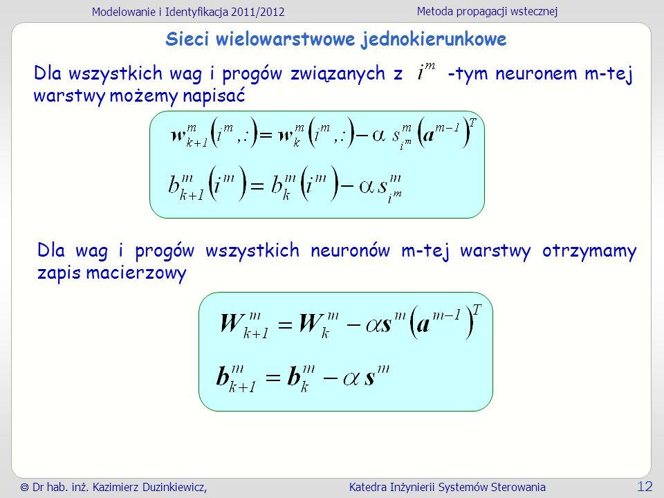 Modelowanie i Identyfikacja 2011/2012 Metoda propagacji wstecznej Dr hab. inż. Kazimierz Duzinkiewicz, Katedra Inżynierii Systemów Sterowania 12 Sieci