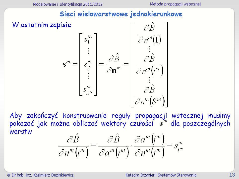 Modelowanie i Identyfikacja 2011/2012 Metoda propagacji wstecznej Dr hab. inż. Kazimierz Duzinkiewicz, Katedra Inżynierii Systemów Sterowania 13 Aby z