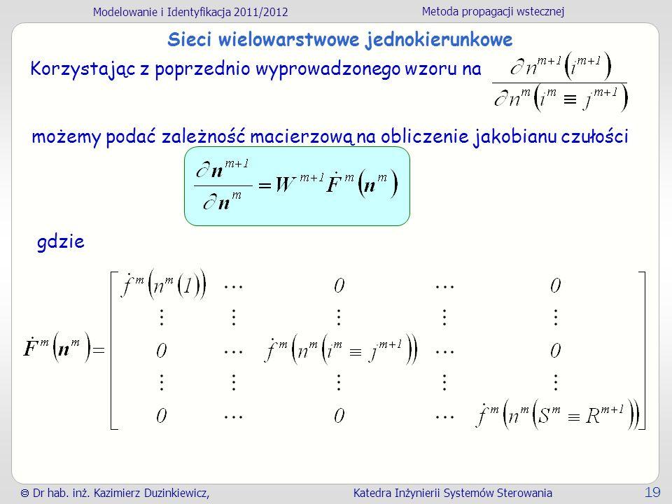 Modelowanie i Identyfikacja 2011/2012 Metoda propagacji wstecznej Dr hab. inż. Kazimierz Duzinkiewicz, Katedra Inżynierii Systemów Sterowania 19 Sieci
