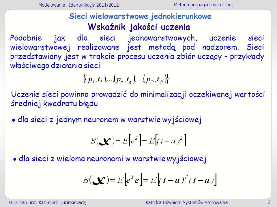 Modelowanie i Identyfikacja 2011/2012 Metoda propagacji wstecznej Dr hab. inż. Kazimierz Duzinkiewicz, Katedra Inżynierii Systemów Sterowania 2 Sieci