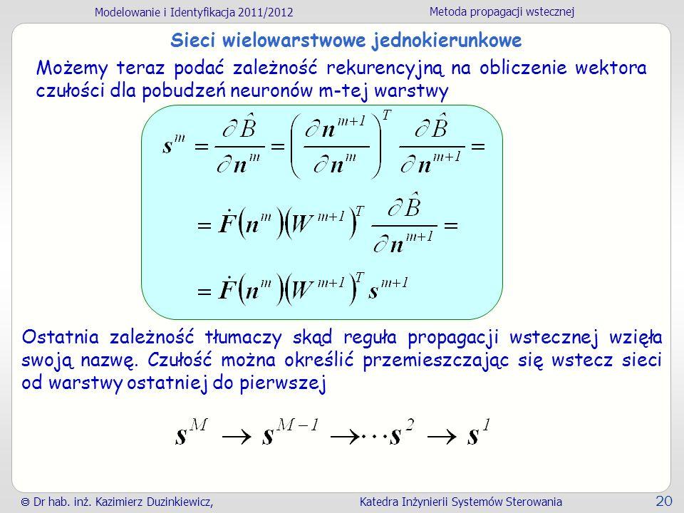 Modelowanie i Identyfikacja 2011/2012 Metoda propagacji wstecznej Dr hab. inż. Kazimierz Duzinkiewicz, Katedra Inżynierii Systemów Sterowania 20 Sieci